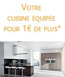 Votre cuisine équipée pour 1€ de plus*